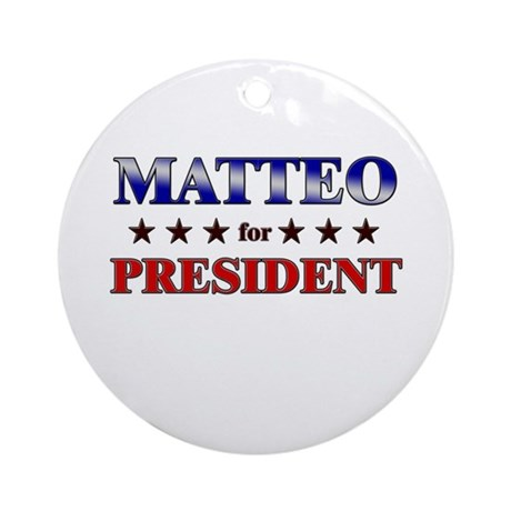 MATTEO for president Ornament (Round)