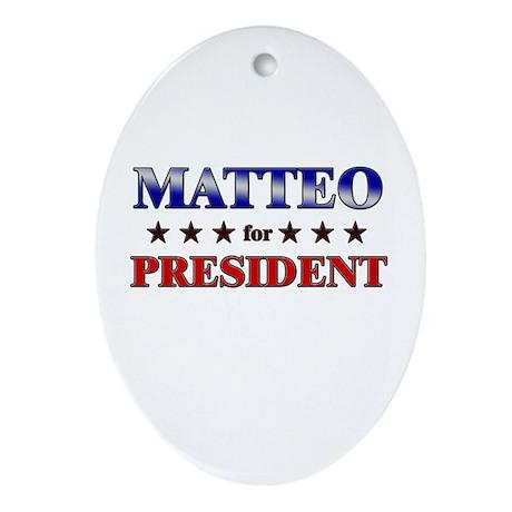 MATTEO for president Oval Ornament