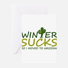 Winter Sucks - I moved to Arizona Greeting Cards