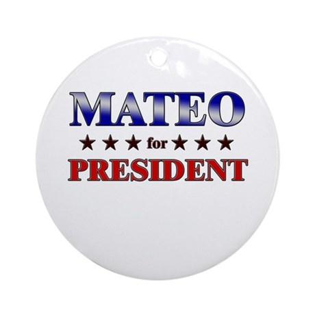 MATEO for president Ornament (Round)
