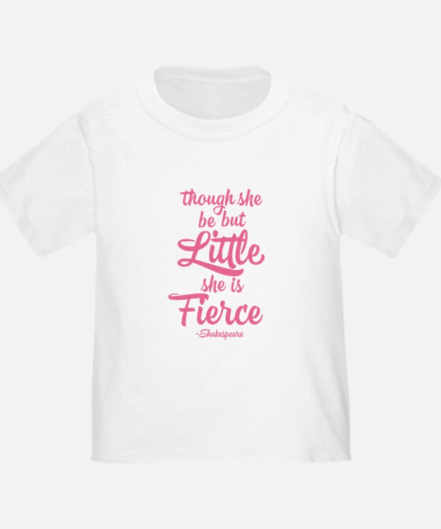 Though She Be But Little She Be Fierce T-Shirt