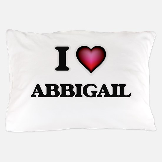 I Love Abbigail Pillow Case