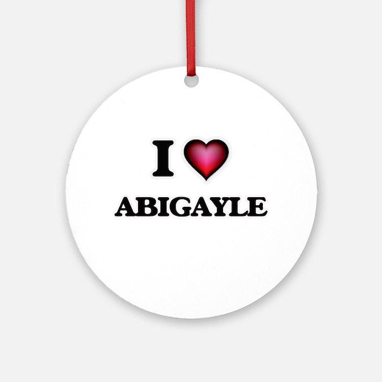 I Love Abigayle Round Ornament