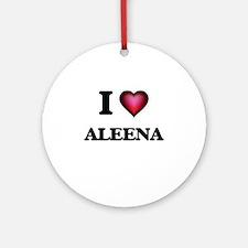 I Love Aleena Round Ornament