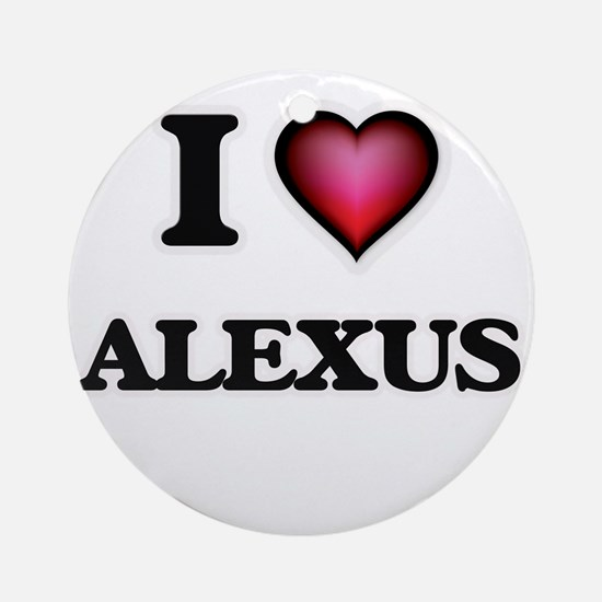 I Love Alexus Round Ornament