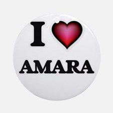 I Love Amara Round Ornament