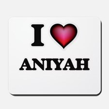 I Love Aniyah Mousepad