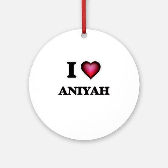 I Love Aniyah Round Ornament