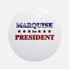 MARQUISE for president Ornament (Round)