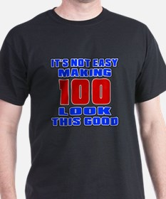 It's Not Easy Making 100 T-Shirt