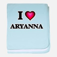 I Love Aryanna baby blanket