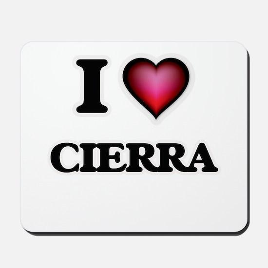 I Love Cierra Mousepad