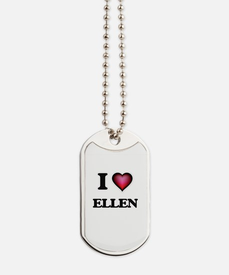 I Love Ellen Dog Tags