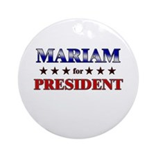 MARIAM for president Ornament (Round)