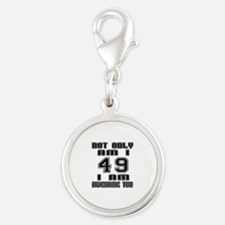Not Only I Am 49 I Am Awesome Silver Round Charm