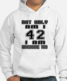 Not Only I Am 42 I Am Awesome To Hoodie