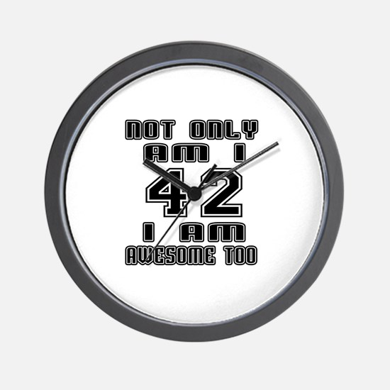 Not Only I Am 42 I Am Awesome Too Wall Clock