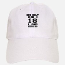 Not Only I Am 18 I Am Awesome Too Baseball Baseball Cap