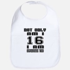 Not Only I Am 16 I Am Awesome Too Bib