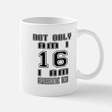 Not Only I Am 16 I Am Awesome Too Mug