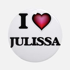 I Love Julissa Round Ornament