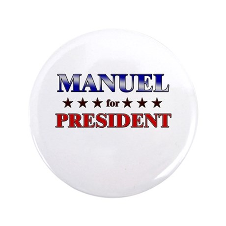 "MANUEL for president 3.5"" Button"