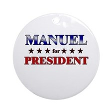 MANUEL for president Ornament (Round)