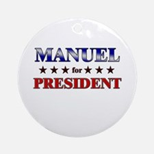MANUEL for president Ornament (Round)