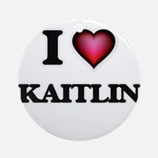 I Love Kaitlin Round Ornament