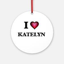 I Love Katelyn Round Ornament