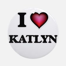 I Love Katlyn Round Ornament