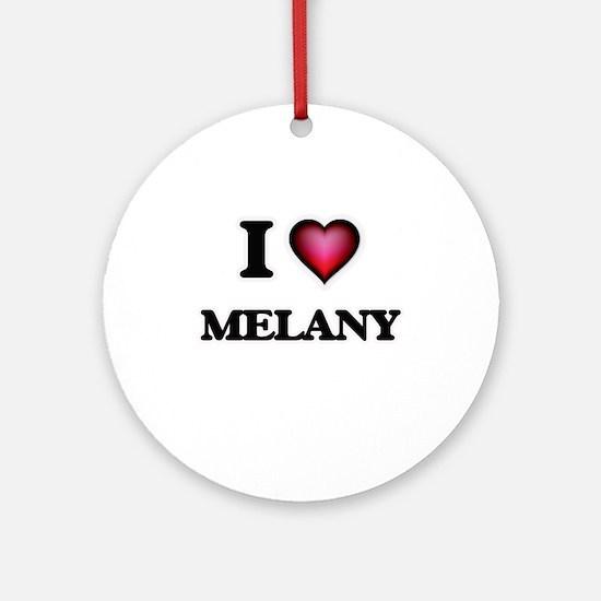 I Love Melany Round Ornament