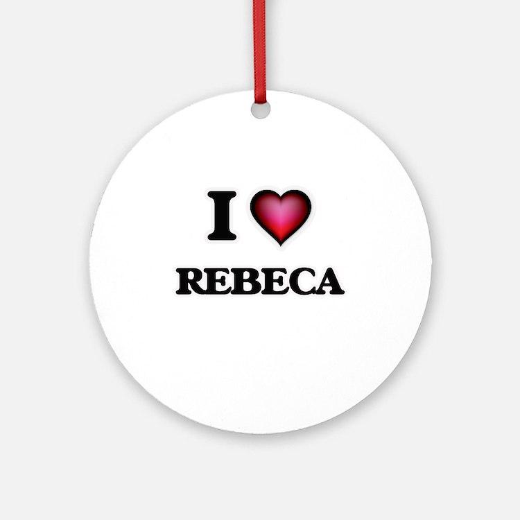 I Love Rebeca Round Ornament