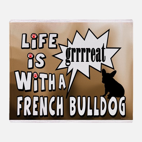 Life is Great with a French Bulldog Throw Blanket