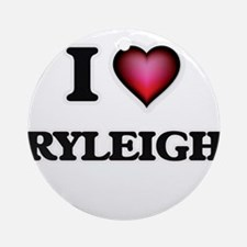 I Love Ryleigh Round Ornament