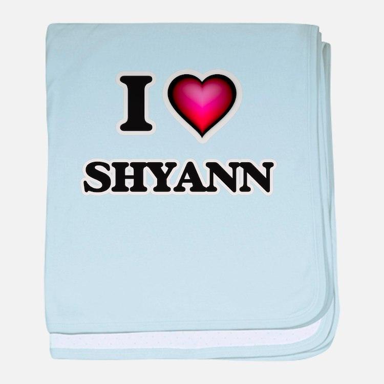 I Love Shyann baby blanket