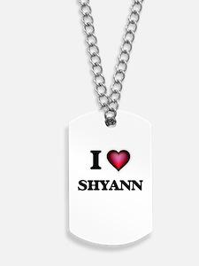 I Love Shyann Dog Tags