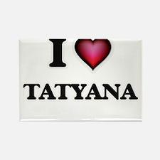 I Love Tatyana Magnets