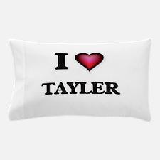 I Love Tayler Pillow Case