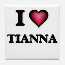 I Love Tianna Tile Coaster