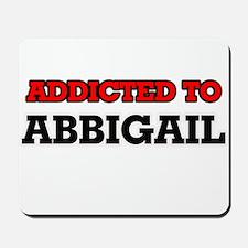 Addicted to Abbigail Mousepad
