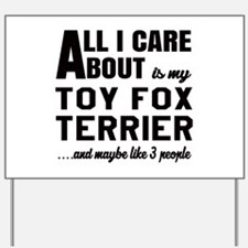 All I care about is my Toy Fox Terrier D Yard Sign