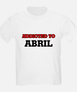 Addicted to Abril T-Shirt