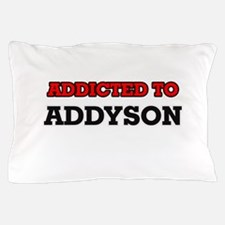 Addicted to Addyson Pillow Case