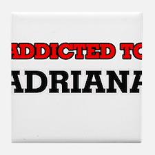 Addicted to Adriana Tile Coaster