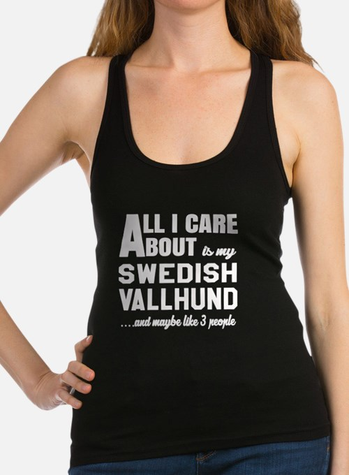 All I care about is my Swedish Racerback Tank Top