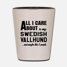 All I care about is my Swedish Vallhund Shot Glass