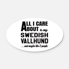 All I care about is my Swedish Val Oval Car Magnet