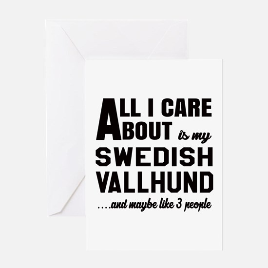 All I care about is my Swedish Vallh Greeting Card
