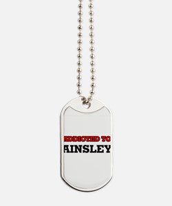 Addicted to Ainsley Dog Tags